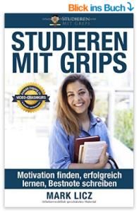 Studieren Mit Grips: Motivation finden, erfolgreich lernen, Bestnote schreiben von Mark Licz